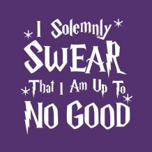 I Solemnly Swear That I Am Up To No Good